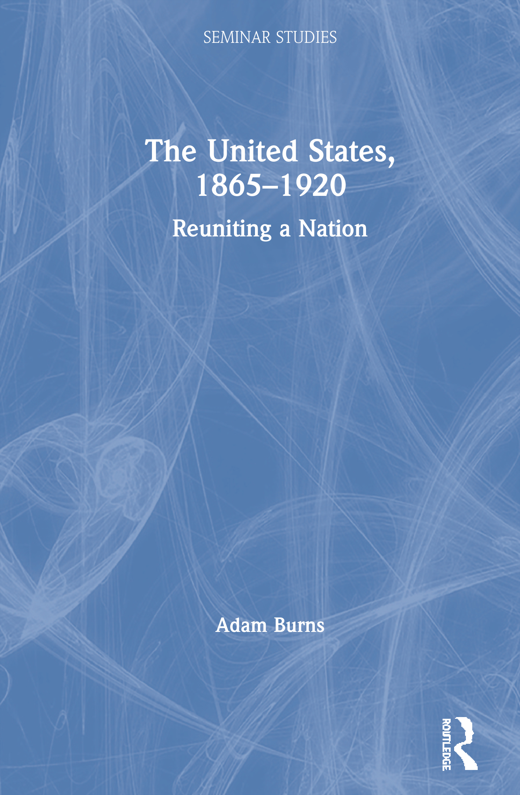 The United States, 1865-1920: Reuniting a Nation, 1st Edition (Paperback) book cover