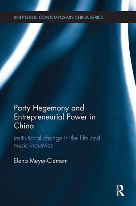 Party Hegemony and Entrepreneurial Power in China: Institutional Change in the Film and Music Industries, 1st Edition (Paperback) book cover