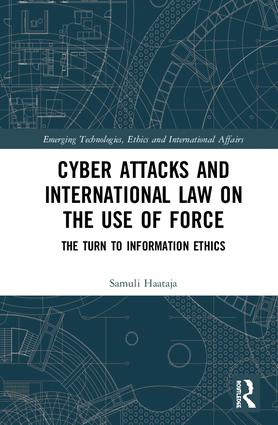 Cyber Attacks and International Law on the Use of Force: The Turn to Information Ethics book cover