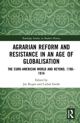 Agrarian Reform and Resistance in an Age of Globalisation: The Euro-American World and Beyond, 1780-1914 book cover