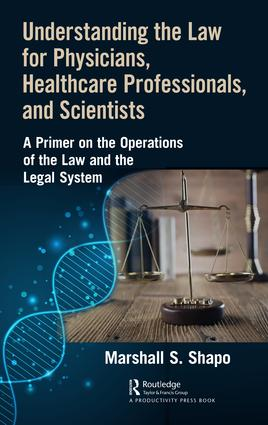 Understanding the Law for Physicians, Healthcare Professionals, and Scientists: A Primer on the Operations of the Law and the Legal System, 1st Edition (Hardback) book cover