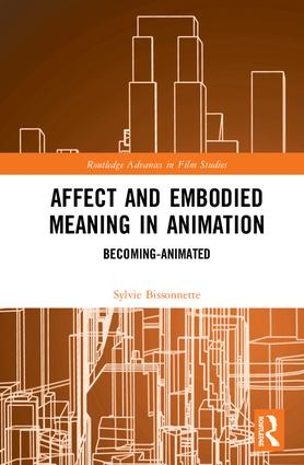 Affect and Embodied Meaning in Animation: Becoming-Animated, 1st Edition (Hardback) book cover