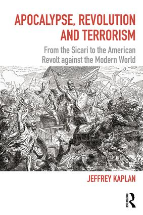 Apocalypse, Revolution and Terrorism: From the Sicari to the American Revolt against the Modern World, 1st Edition (Paperback) book cover