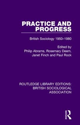 Practice and Progress: British Sociology 1950-1980 book cover