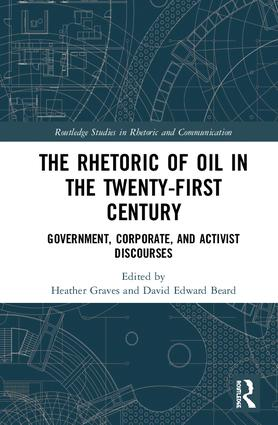 The Rhetoric of Oil in the Twenty-First Century: Government, Corporate, and Activist Discourses book cover
