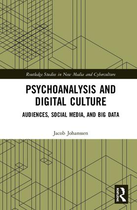 Psychoanalysis and Digital Culture: Audiences, Social Media, and Big Data, 1st Edition (Hardback) book cover