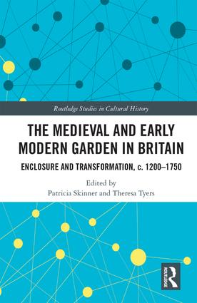 The Medieval and Early Modern Garden in Britain: Enclosure and Transformation, c. 1200-1750 book cover