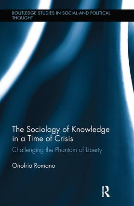 The Sociology of Knowledge in a Time of Crisis: Challenging the Phantom of Liberty, 1st Edition (Paperback) book cover