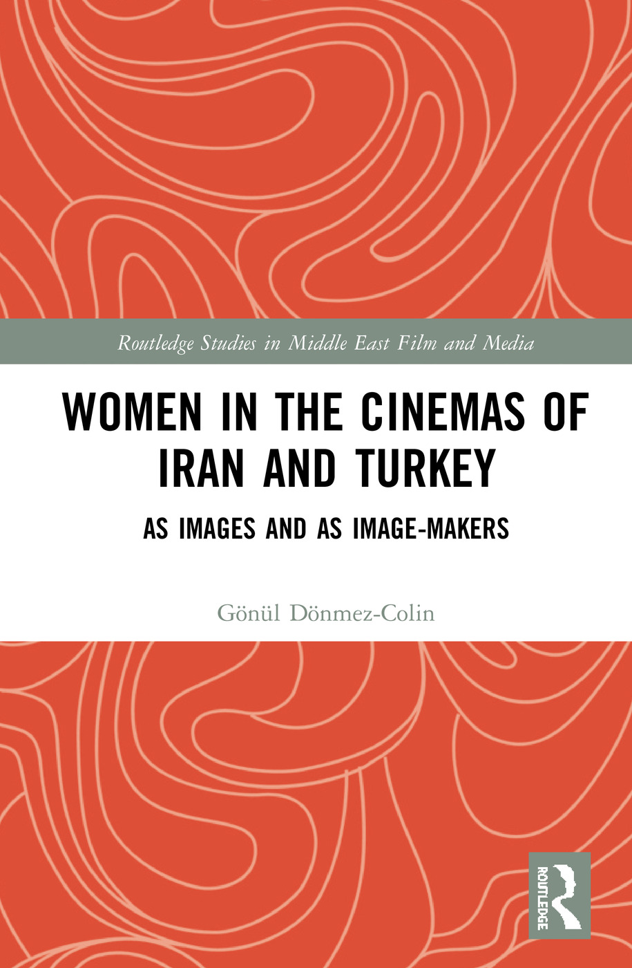 Women in the Cinemas of Iran and Turkey: As Images and as Image-Makers, 1st Edition (Hardback) book cover