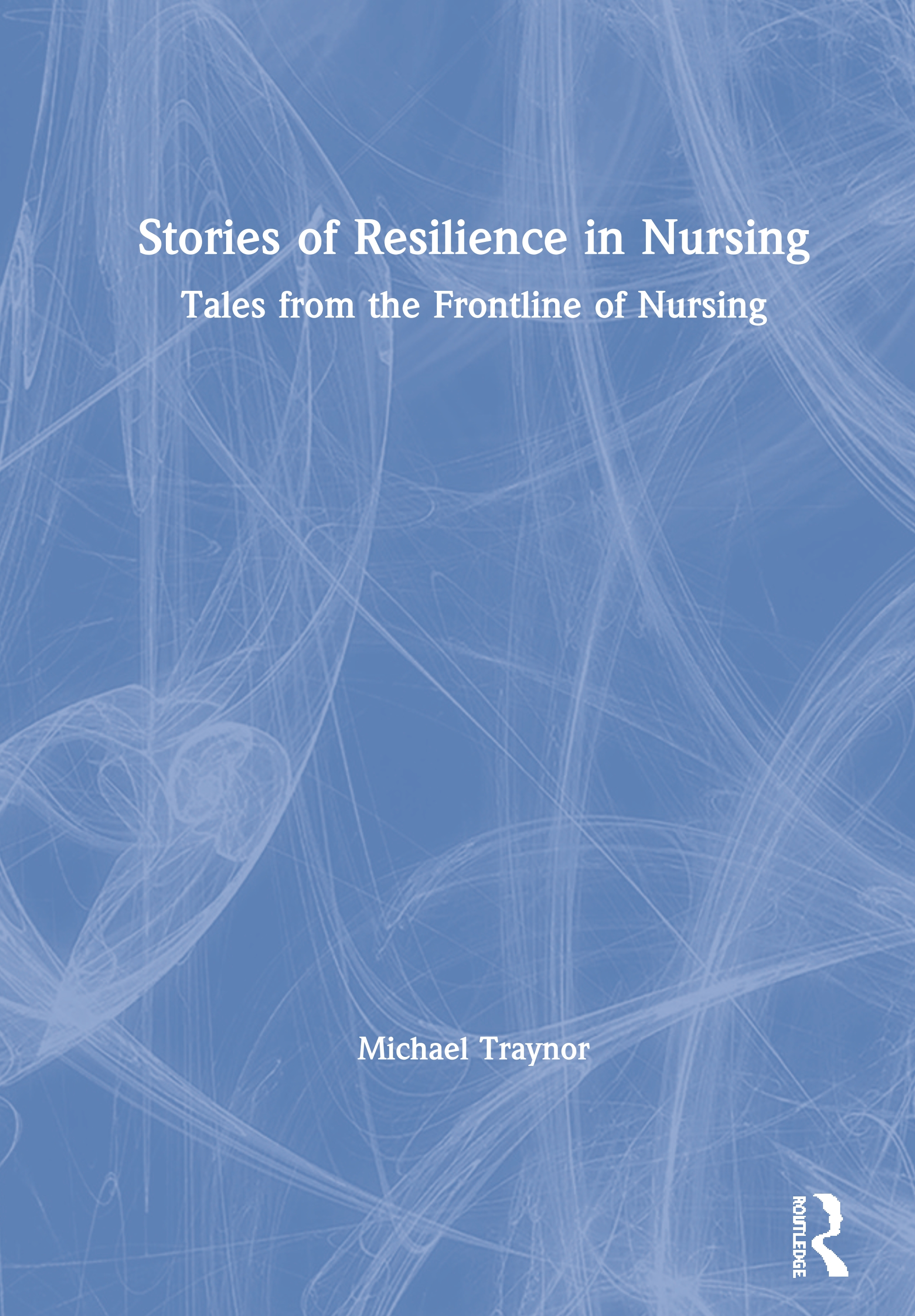 Stories of Resilience in Nursing: Tales from the Frontline of Nursing book cover