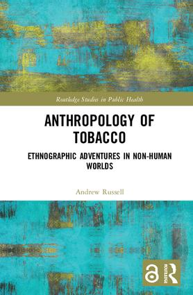 Anthropology of Tobacco [Open Access]: Ethnographic Adventures in Non-Human Worlds, 1st Edition (Hardback) book cover