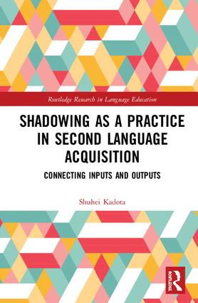 Shadowing as a Practice in Second Language Acquisition: Connecting Inputs and Outputs, 1st Edition (Hardback) book cover