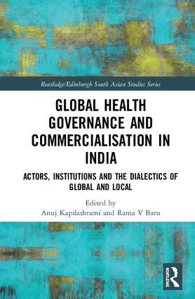 Global Health Governance and Commercialisation of Public Health in India: Actors, Institutions and the Dialectics of Global and Local, 1st Edition (Hardback) book cover