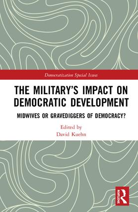 The Military's Impact on Democratic Development: Midwives or gravediggers of democracy? book cover