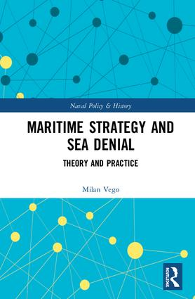 Maritime Strategy and Sea Denial: Theory and Practice book cover