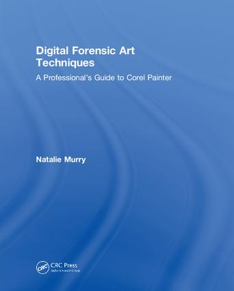 Digital Forensic Art Techniques: A Professional's Guide to Corel Painter (Hardback) book cover