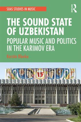 The Sound State of Uzbekistan: Popular Music and Politics in the Karimov Era book cover