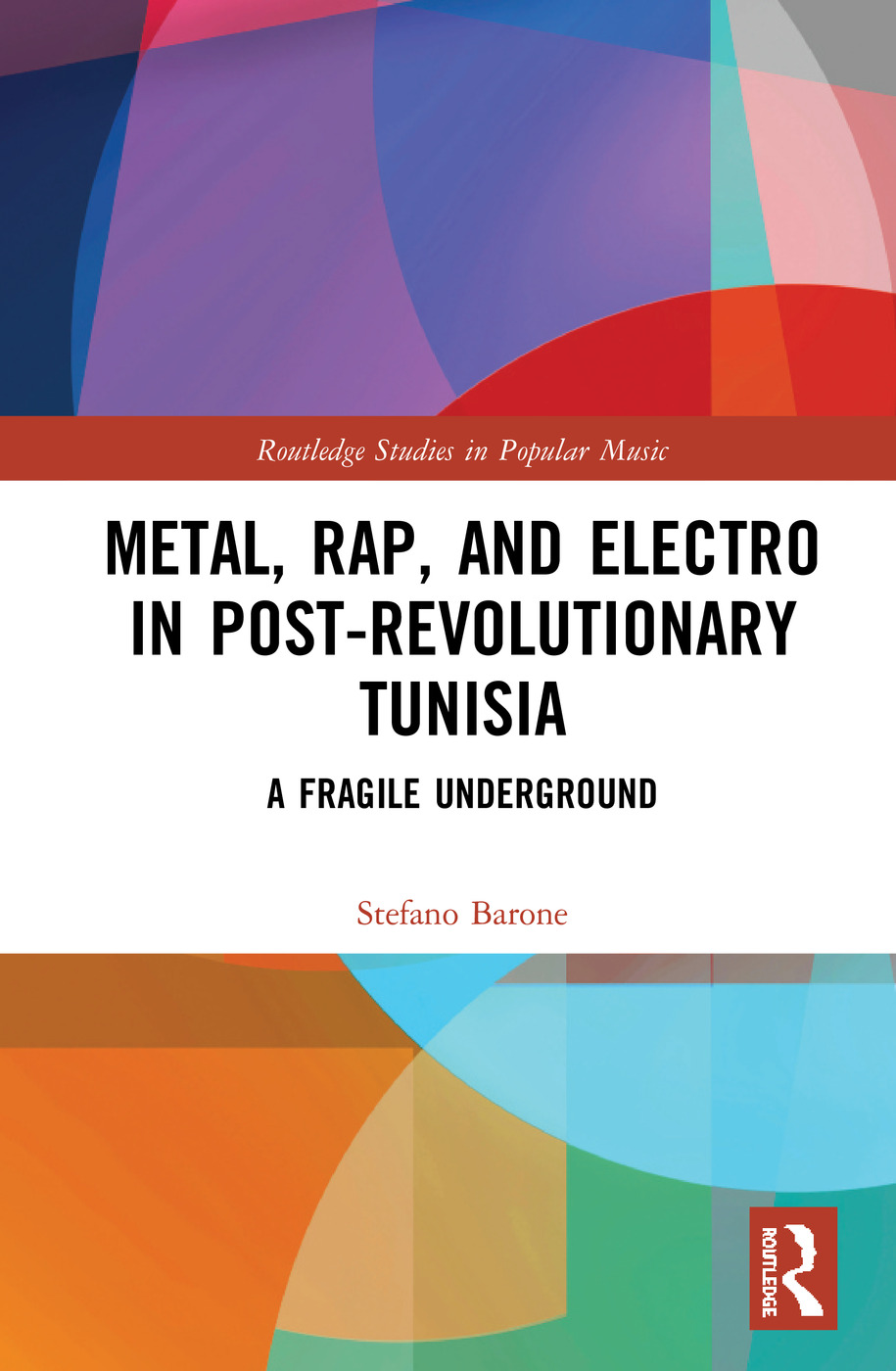 Metal, Rap, and Electro in Post-Revolutionary Tunisia: A Fragile Underground book cover