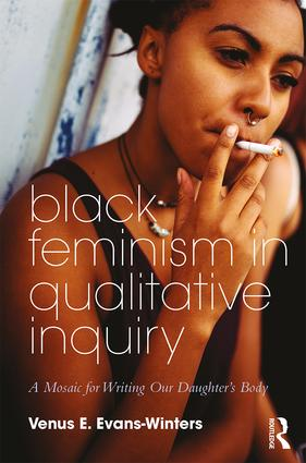 Black Feminism in Qualitative Inquiry: A Mosaic for Writing Our Daughter's Body book cover