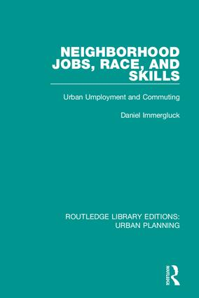 Neighborhood Jobs, Race, and Skills: Urban Employment and Commuting, 1st Edition (Hardback) book cover