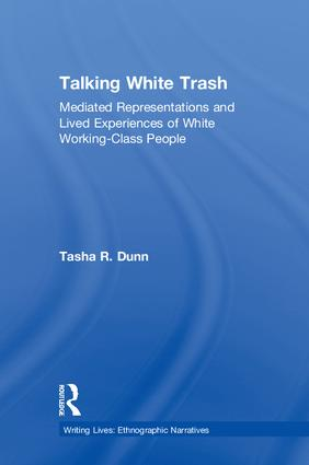 Talking White Trash: Mediated Representations and Lived Experiences of White Working-Class People book cover