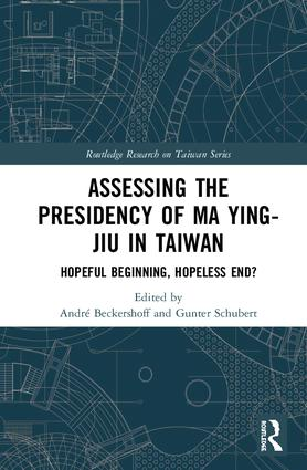 Assessing the Presidency of Ma Ying-jiu in Taiwan: Hopeful Beginning, Hopeless End?, 1st Edition (Hardback) book cover