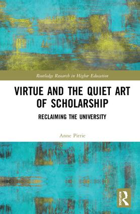 Virtue and the Quiet Art of Scholarship: Reclaiming the University book cover
