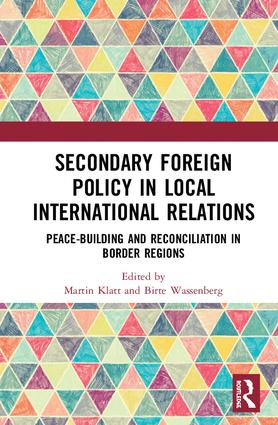 Secondary Foreign Policy in Local International Relations: Peace-building and Reconciliation in Border Regions, 1st Edition (e-Book) book cover