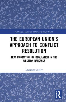 The European Union's Approach to Conflict Resolution: Transformation or Regulation in the Western Balkans?, 1st Edition (e-Book) book cover