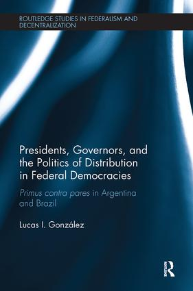 Presidents, Governors, and the Politics of Distribution in Federal Democracies: Primus Contra Pares in Argentina and Brazil book cover