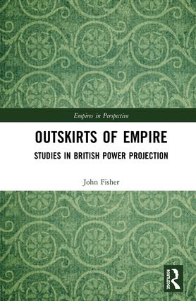 Outskirts of Empire: Studies in British Power Projection, 1st Edition (Hardback) book cover