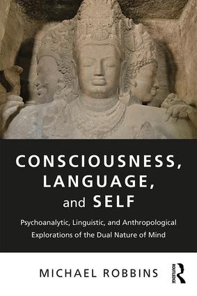 Consciousness, Language, and Self: Psychoanalytic, Linguistic, and Anthropological Explorations of the Dual Nature of Mind, 1st Edition (Paperback) book cover