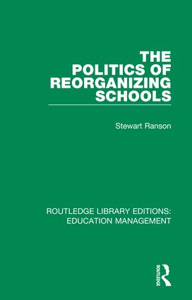 The Politics of Reorganizing Schools: 1st Edition (Hardback) book cover