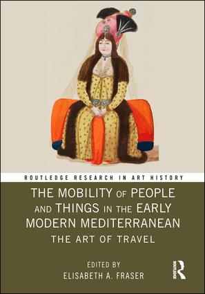 The Mobility of People and Things in the Early Modern Mediterranean: The Art of Travel book cover