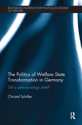 The Politics of Welfare State Transformation in Germany: Still a Semi-Sovereign State?, 1st Edition (Paperback) book cover