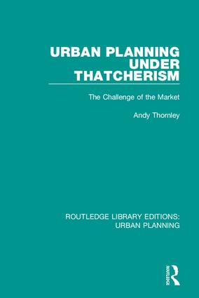 Urban Planning Under Thatcherism: The Challenge of the Market, 1st Edition (Hardback) book cover