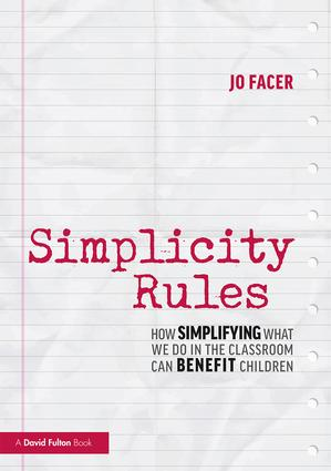 Simplicity Rules: How Simplifying What We Do in the Classroom Can Benefit Children book cover