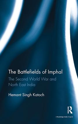 The Battlefields of Imphal: The Second World War and North East India, 1st Edition (Paperback) book cover