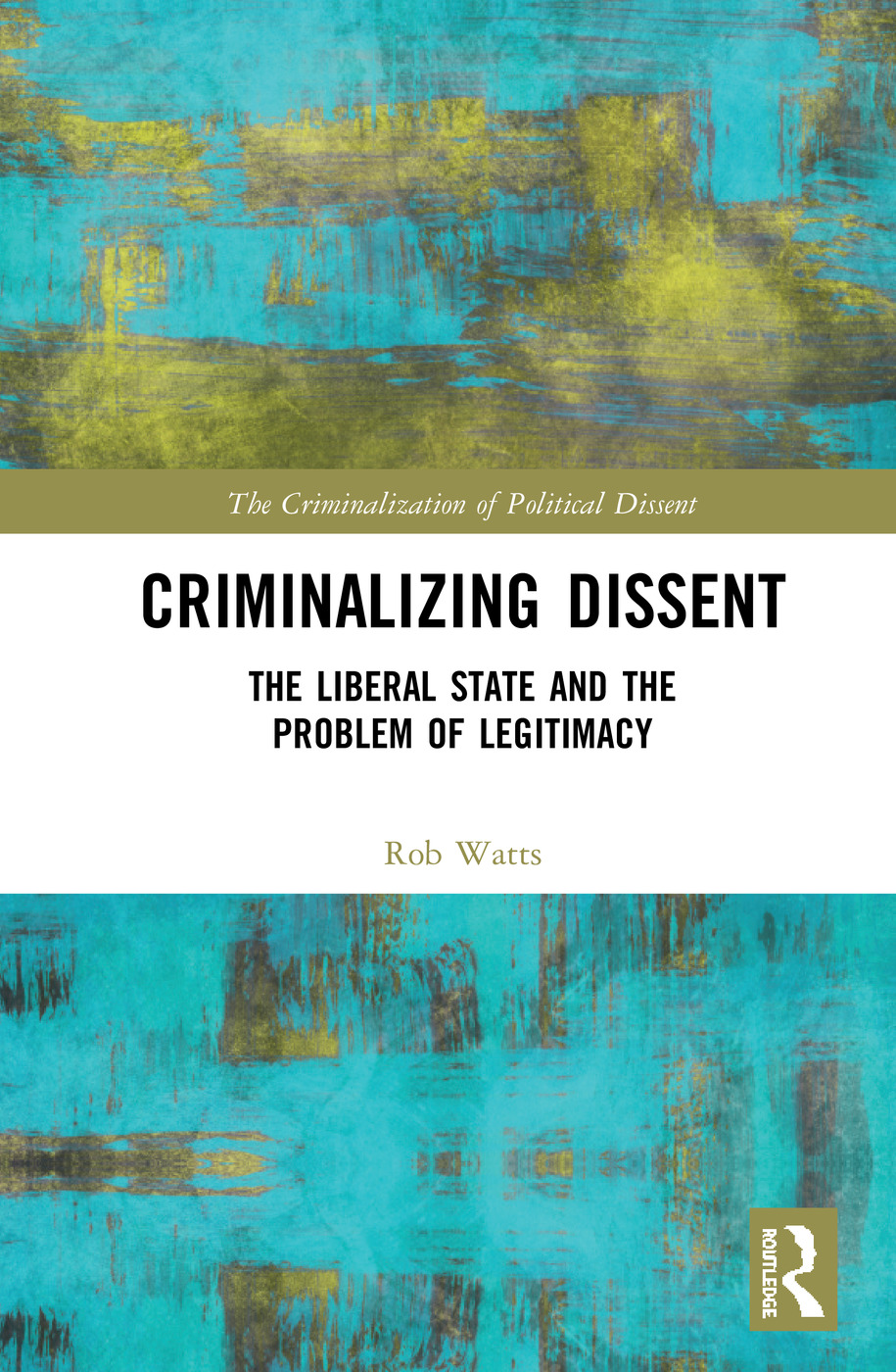 Criminalizing Dissent: The Liberal State and the Problem of Legitimacy book cover