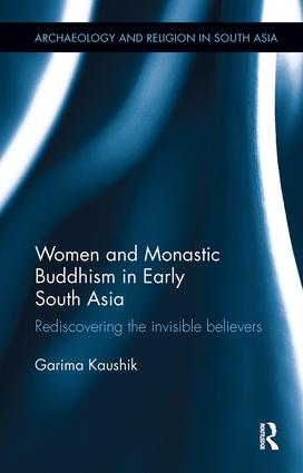 Women and Monastic Buddhism in Early South Asia: Rediscovering the invisible believers book cover