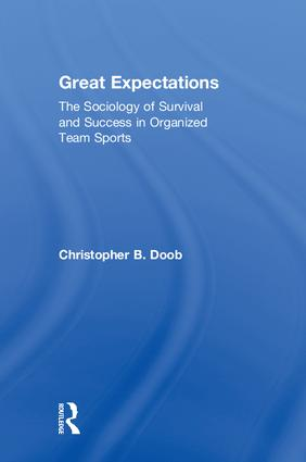Great Expectations: The Sociology of Survival and Success in Organized Team Sports book cover