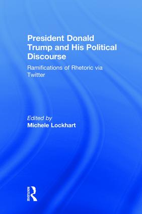 President Donald Trump and His Political Discourse: Ramifications of Rhetoric via Twitter book cover