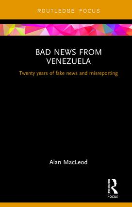 Bad News from Venezuela: Twenty years of fake news and misreporting (Hardback) book cover