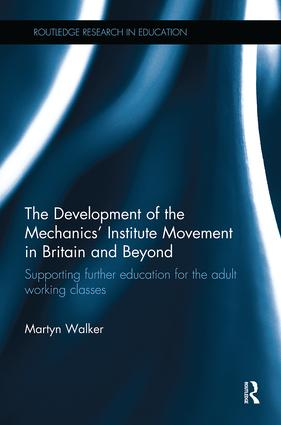 The Development of the Mechanics' Institute Movement in Britain and Beyond: Supporting further education for the adult working classes, 1st Edition (Paperback) book cover