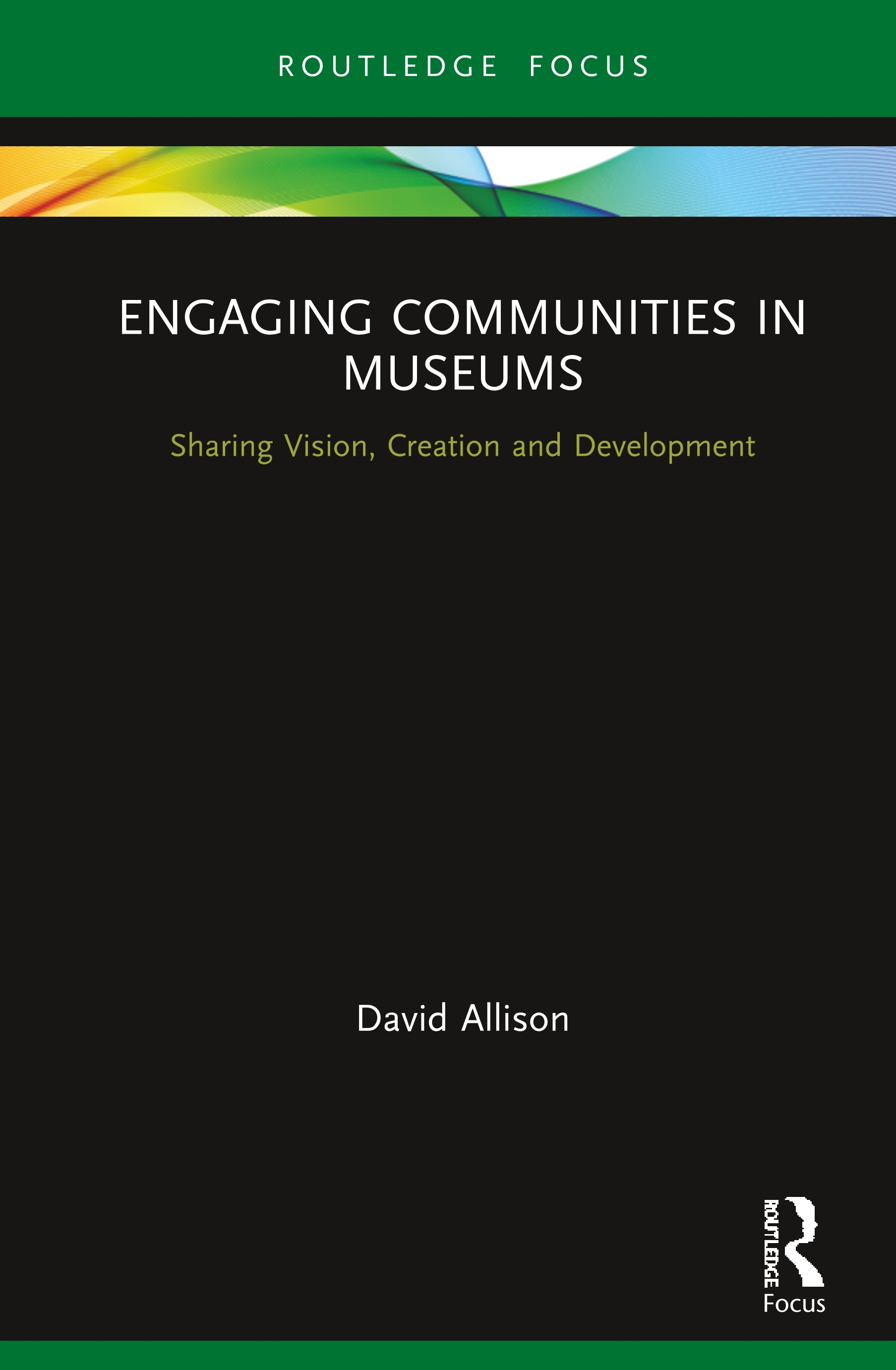 Engaging Communities in Museums: Sharing Vision, Creation and Development book cover