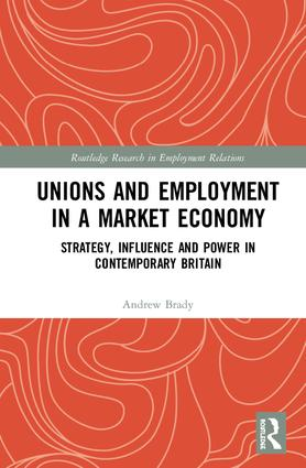 Unions and Employment in a Market Economy: Strategy, Influence and Power in Contemporary Britain book cover