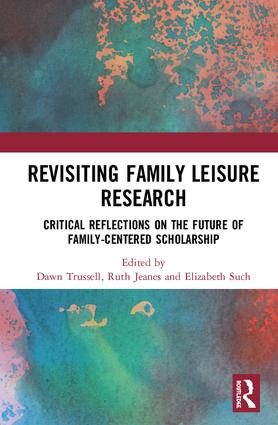 Revisiting Family Leisure Research: Critical Reflections on the Future of Family-Centered Scholarship, 1st Edition (Hardback) book cover