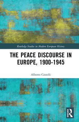 The Peace Discourse in Europe, 1900-1945: 1st Edition (Hardback) book cover