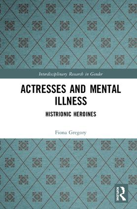 Actresses and Mental Illness: Histrionic Heroines book cover