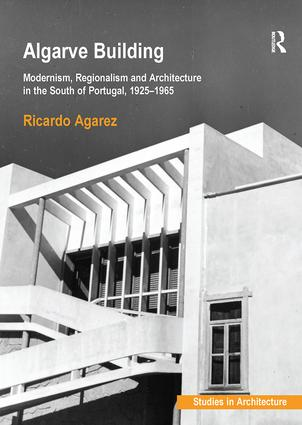 Algarve Building: Modernism, Regionalism and Architecture in the South of Portugal, 1925-1965, 1st Edition (Paperback) book cover